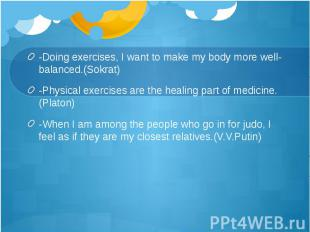 -Doing exercises, I want to make my body more well-balanced.(Sokrat)-Physical ex