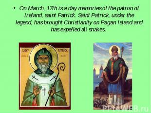 On March, 17th is a day memories of the patron of Ireland, saint Patrick. Saint