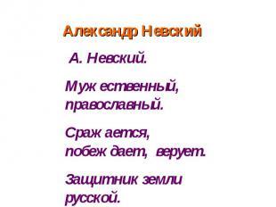 Александр Невский А. Невский.Мужественный, православный. Сражается, побеждает, в