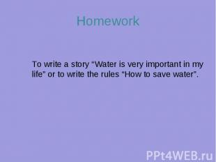 "HomeworkTo write a story ""Water is very important in my life"" or to write the ru"