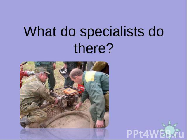 What do specialists do there?