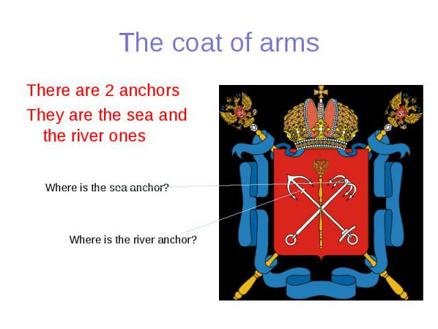 The coat of armsThere are 2 anchors They are the sea and the river onesWhere is the sea anchor?Where is the river anchor?