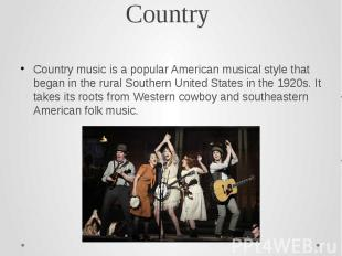 Country Country music is a popular American musical style that began in the rura