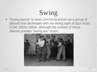 """Swing""""Swing dance"""" is most commonly known as a group of dances that developed wi"""