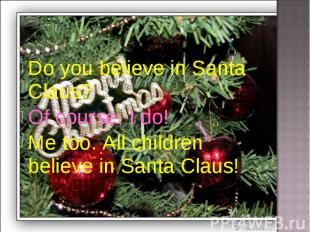 Do you believe in Santa Claus?Of course, I do!Me too. All children believe in Sa