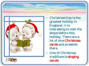 Christmas Day is the greatest holiday in England. It is interesting to visit the