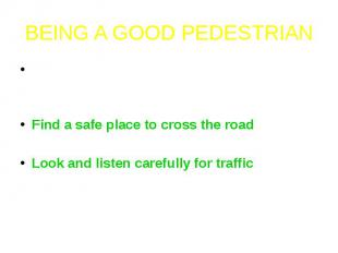 BEING A GOOD PEDESTRIANThere are many things you can do to be a safe pedestrian