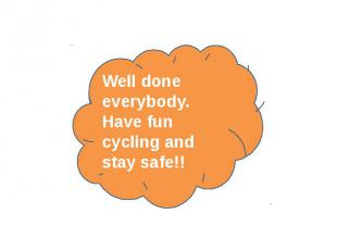 Well done everybody. Have fun cycling and stay safe!!