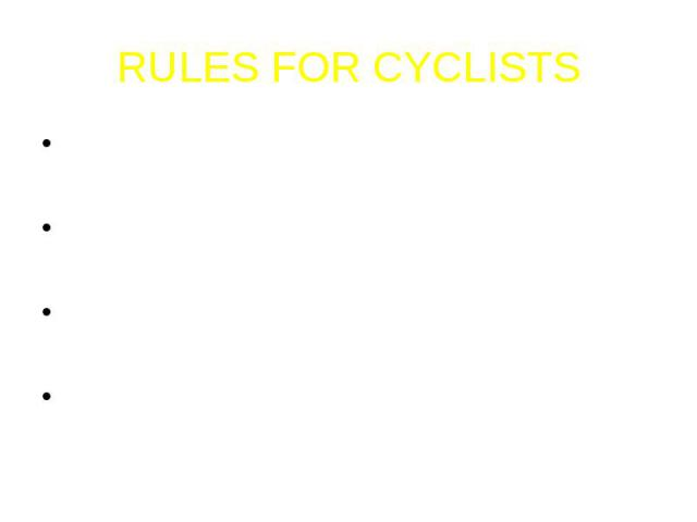 RULES FOR CYCLISTSNever use your mobile phone when you are cycling.Remember: road signs and traffic signals apply to ALL road users – including you.Always wear a cycle helmet, even if you are not cycling on the road. Plan your route before you go, u…