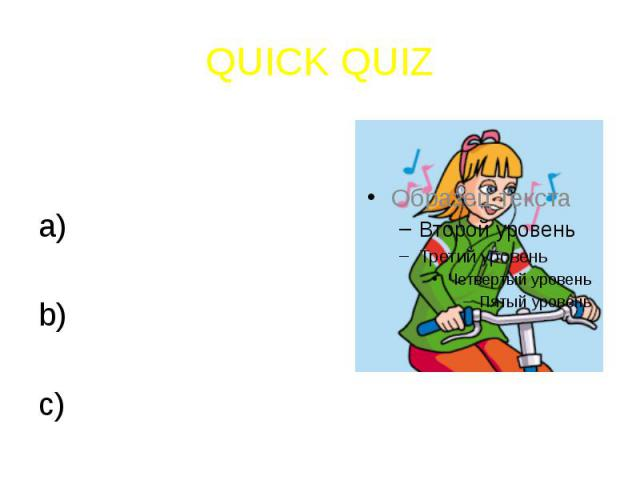 QUICK QUIZ5) What is this girl doing wrong?Listening to musicWearing a green jumperSmiling