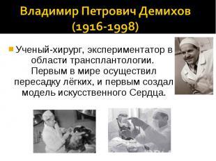 Владимир Петрович Демихов (1916-1998)Ученый-хирург, экспериментатор в области тр