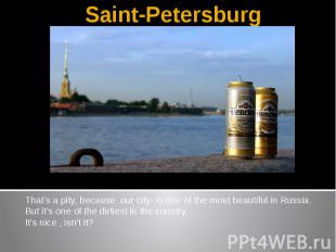 Saint-PetersburgThat's a pity, because our city- is one of the most beautiful in