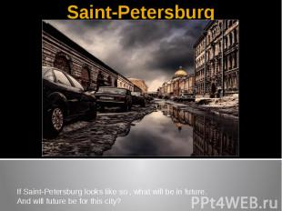 Saint-PetersburgIf Saint-Petersburg looks like so , what will be in future.And w