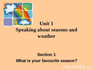 Unit 1 Speaking about seasons and weather Section 1 What is your favourite seaso