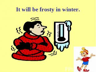 It will be frosty in winter.