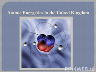 Atomic Energetics in the United Kingdom