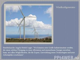 """WindkraftgeneratorBundeskanzler Angela Merkel sagte: """"Wir könnten erste Große In"""