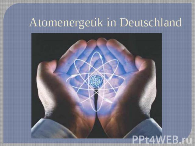Atomenergetik in Deutschland