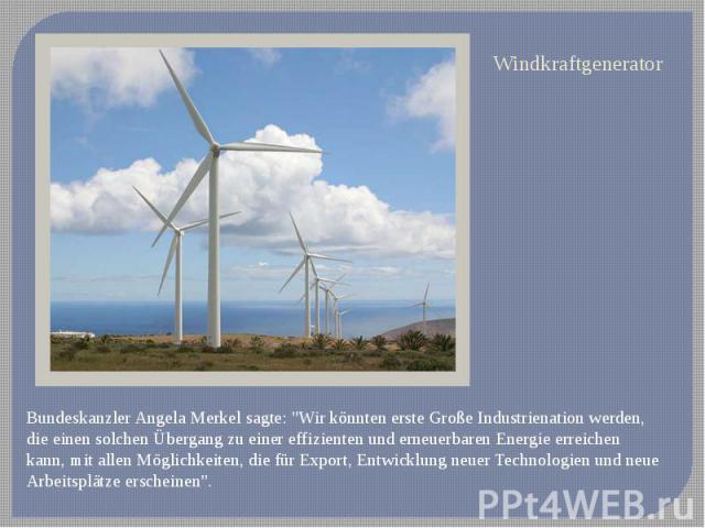 WindkraftgeneratorBundeskanzler Angela Merkel sagte: