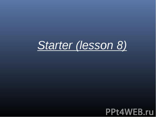 Starter (lesson 8)