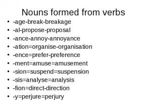 Nouns formed from verbs-age-break-breakage-al-propose-proposal-ance-annoy-annoya