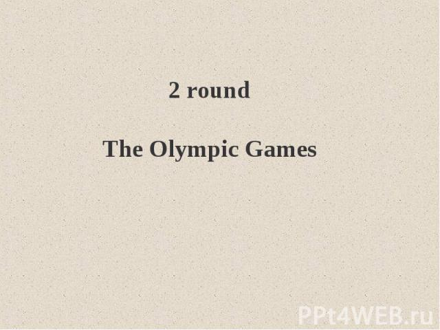 2 roundThe Olympic Games