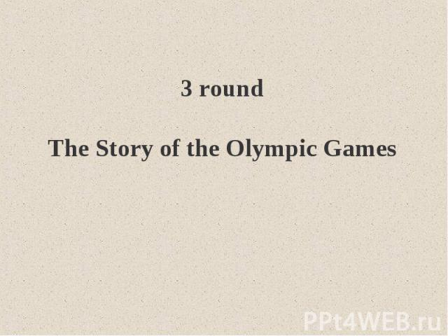 3 roundThe Story of the Olympic Games