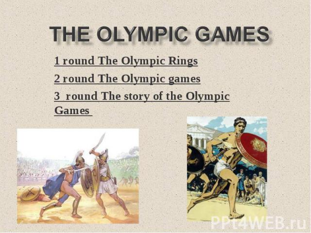 The Olympic Games1 round The Olympic Rings2 round The Olympic games3 round The story of the Olympic Games