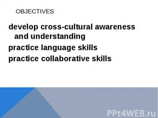 OBJECTIVESdevelop cross-cultural awareness and understanding practice language s