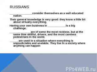 RUSSIANS_______________consider themselves as a well educated nation. Their gene