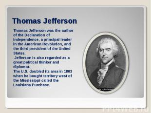 Thomas JeffersonThomas Jefferson was the author of the Declaration of Independen