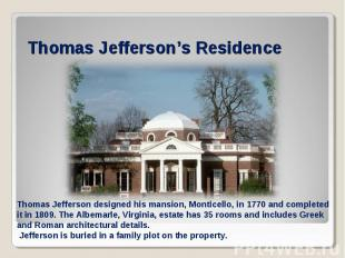 Thomas Jefferson's ResidenceThomas Jefferson designed his mansion, Monticello, i