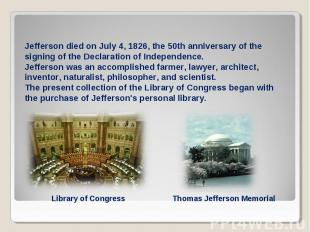 Jefferson died on July 4, 1826, the 50th anniversary of the signing of the Decla