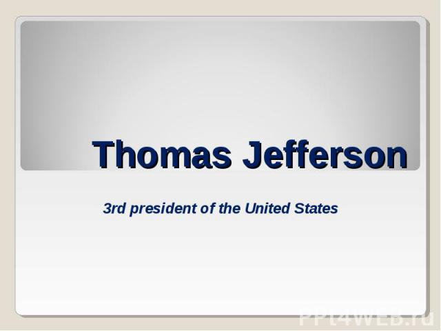 Thomas Jefferson 3rd president of the United States