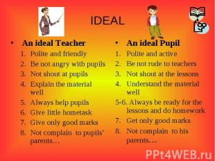 IDEALAn ideal TeacherPolite and friendlyBe not angry with pupilsNot shout at pup