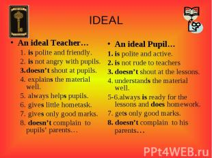 IDEALAn ideal Teacher… is polite and friendly. is not angry with pupils.doesn't