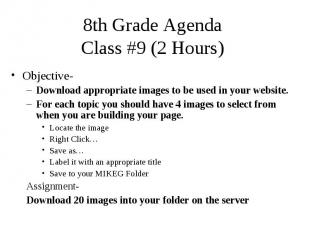 8th Grade Agenda Class #9 (2 Hours) Objective- Download appropriate images to be