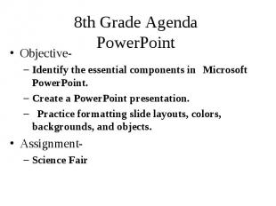 8th Grade Agenda PowerPoint Objective- Identify the essential components in Micr