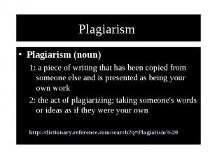 Plagiarism Plagiarism (noun) 1: a piece of writing that has been copied from som