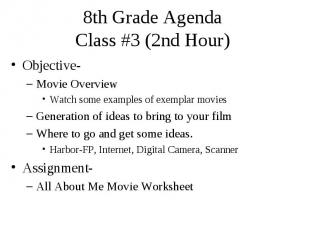 8th Grade Agenda Class #3 (2nd Hour) Objective- Movie Overview Watch some exampl