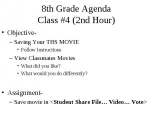 8th Grade Agenda Class #4 (2nd Hour) Objective- Saving Your THS MOVIE Follow Ins