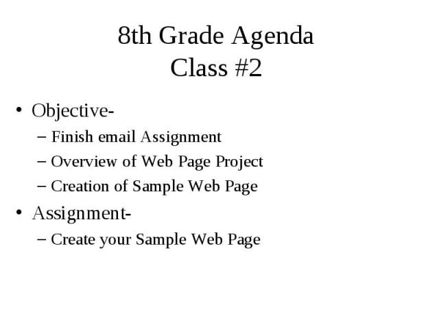 8th Grade Agenda Class #2 Objective- Finish email Assignment Overview of Web Page Project Creation of Sample Web Page Assignment- Create your Sample Web Page