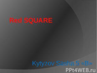 Red SQUARE Kytyzov Sasha 5 «B»