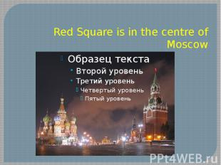 Red Square is in the centre of Moscow