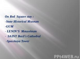 On Red Square stay : -State Historical Museum -GUM - LENIN'S Mausoleum - SAINT B
