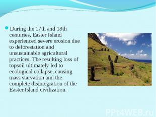 During the 17th and 18th centuries, Easter Island experienced severe erosion due