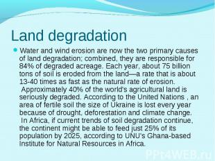 Water and wind erosion are now the two primary causes of land degradation;