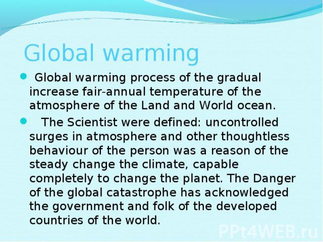 Global warming process of the gradual increase fair-annual temperature of the atmosphere of the Land and World ocean. Global warming process of the gradual increase fair-annual temperature of the atmosphere of the Land and World ocean. &…