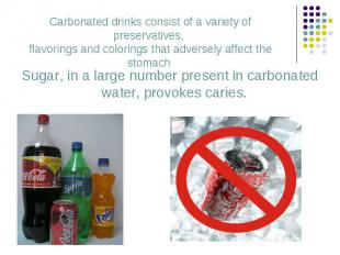 Sugar, in a large number present in carbonated water, provokes caries. Sugar, in