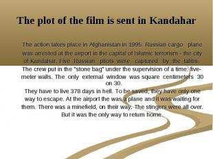 The plot of the film is sent in Kandahar The action takes place in Afghanistan i